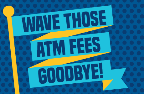 Wave those ATM Fees Goodbye